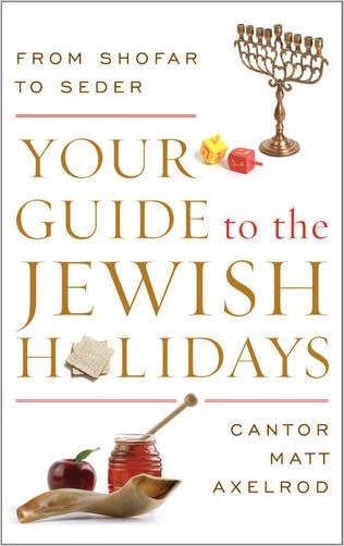 Your Guide to the Jewish Holidays: From Shofar to Seder written by Cantor Matt Axelrod
