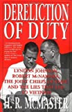 By H. R. McMaster - Dereliction of Duty: Johnson, McNamara, the Joint Chiefs of Staff, and the Lies That Led to Vietnam (Reprint) (4.8.1998)