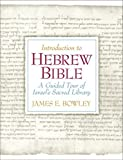 Introduction to Hebrew Bible: A Guided Tour of Israels Sacred Library 1st (first) Edition by Bowley Ph.D., James E. published by Pearson (2007)