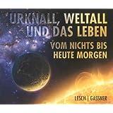 Urknall, Weltall und das Leben - vom Nichts bis heute morgen - von Harald Lesch und Josef Gassner (1 Hörbuch, Inhalt 4 CDs, Länge: ca. 270 Minuten)