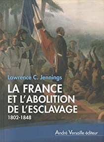 La France et l'abolition de l'esclavage (1802-1848) par Jennings