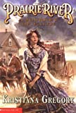 Prairie River (Journey of Faith # 1) (0439439914) by Gregory, Kristiana