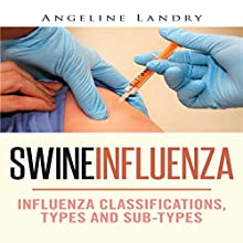 Swine Influenza: Influenza Classifications, Types and Sub-types (       UNABRIDGED) by Angeline Landry Narrated by Gwen Trussler