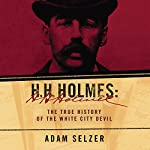 H. H. Holmes: The True History of the White City Devil | Adam Selzer