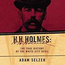 H. H. Holmes: The True History of the White City Devil Audiobook by Adam Selzer Narrated by David Bendena