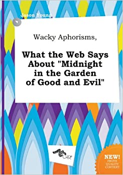 Wacky Aphorisms What The Web Says About Midnight In The Garden Of Good And Evil Jason Young