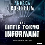 The Little Tokyo Informant: A Novel | Andrew Rosenheim
