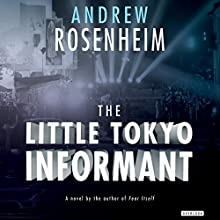 The Little Tokyo Informant: A Novel Audiobook by Andrew Rosenheim Narrated by Tristan Morris