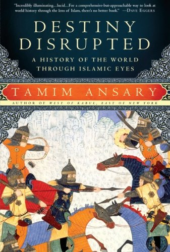 Destiny Disrupted: A History of the World Through Islamic...