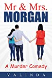 Mr. and Mrs. Morgan, A Romantic Murder Comedy: A Short Story of Organized Betrayal by the Mistress, the Husband and the Wife