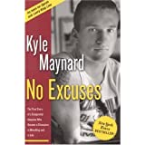 by Kyle Maynard No Excuses: The True Story of a Congenital Amputee Who Became a Champion in Wrestling and in Life(text only) [Paperback]2006