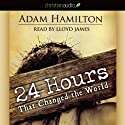 24 Hours That Changed the World (       UNABRIDGED) by Adam Hamilton Narrated by Lloyd James