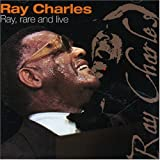 echange, troc Ray Charles - Ray, Rare and Live