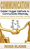 Communication: Golden Nugget Methods to Communicate Effectively - Interpersonal, Influence, Social Skills, Listening (Listening Skills, Influence People, ... People Skills, Relationship Skills)