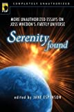Serenity Found: More Unauthorized Essays on Joss Whedon's Firefly Universe (Smart Pop series)