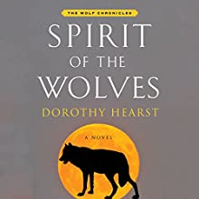 Spirit of the Wolves: Wolf Chronicles, Book 3 (       UNABRIDGED) by Dorothy Hearst Narrated by Justine Eyre