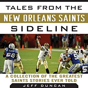 Tales from the New Orleans Saints Sideline: A Collection of the Greatest Saints Stories Ever Told | [Jeff Duncan]