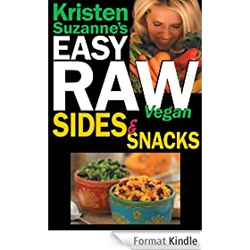 Kristen Suzanne's EASY Raw Vegan Sides & Snacks: Delicious & Easy Raw Food Recipes for Side Dishes, Snacks, Spreads, Dips, Sauces & Breakfast (English Edition)