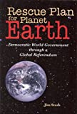 Rescue Plan for Planet Earth: Democratic World Government through a Global Referendum Reviews