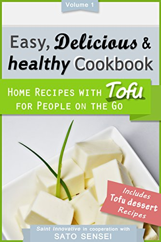 Easy, Delicious & Healthy Cookbook: Home Recipes with Tofu for People on the Go by Patrick Makoto Saint