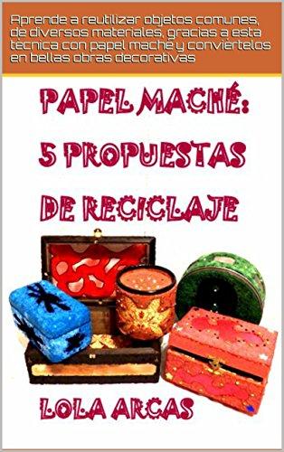 papel-mache-5-propuestas-de-reciclaje-aprende-a-reutilizar-objetos-comunes-de-diversos-materiales-gr