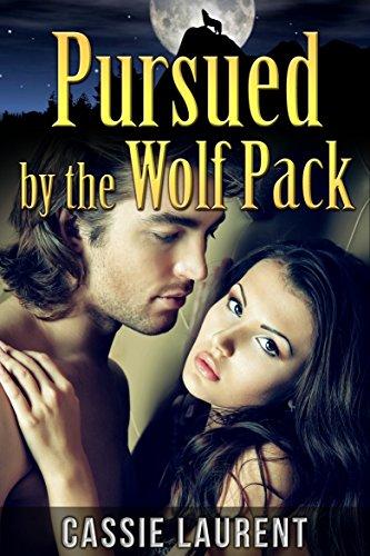 Cassie Laurent - Pursued by the Wolf Pack (Alpha Werewolf Mate, Paranormal BBW Erotic Romance)
