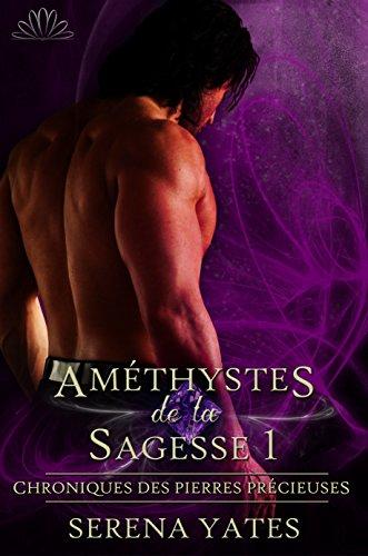 Serena Yates - Améthystes de la Sagesse 1 (Chroniques des Pierres Précieuses 2) (French Edition)