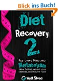 Diet Recovery 2: Restoring Mind and Metabolism from Dieting, Weight Loss, Exercise, and Healthy Food (Diet Recovery Series) (English Edition)