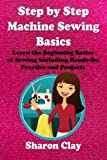 img - for Step by Step Machine Sewing Basics: Learn the Beginning Basics of Sewing Including Hands-on Practice and Projects! (Learn to Sew) by Sharon Clay (2013-03-04) book / textbook / text book
