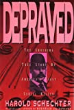 Depraved: The Shocking True Story of America's First Serial Killer (0671732161) by Schechter, Harold