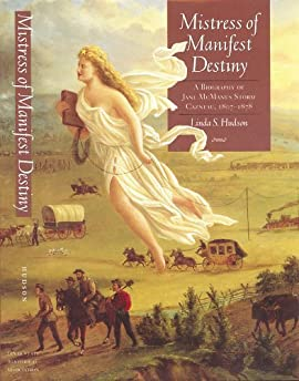 Mistress of Manifest Destiny: A Biography of Jane McManus Storm Cazneau, 1807-1878 - Hardcover