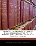 To Amend the Employee Retirement Income Security Act of 1974 to Improve the Retirement Security of American Families.