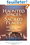 Haunted Spaces, Sacred Places: A Fiel...