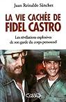 La vie cachée de Fidel Castro : Les révélations explosives de son garde du corps personnel par Reynaldo Sanchez
