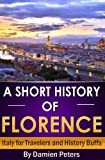 img - for A Short History of Florence, Italy for Travelers and History Buffs book / textbook / text book