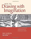 Keys to Drawing with Imagination: Strategies and Exercises for Gaining Confidence and Enhancing Your Creativity (1581807570) by Bert Dodson