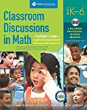 img - for Classroom Discussions in Math: A Facilitator's Guide to Support Professional Learning of Discourse and the Common Core, Grades K-6 book / textbook / text book