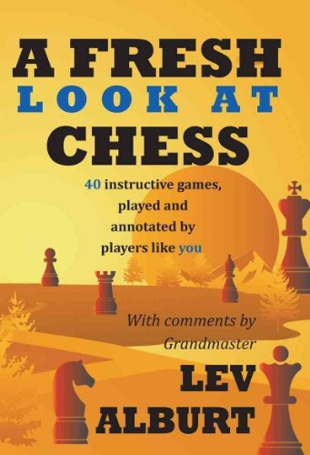 a-fresh-look-at-chess-40-instructive-games-played-and-annotated-by-players-like-you-paperback-common