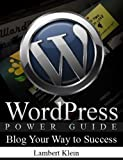 WordPress Power Guide – Using WordPress to Blog Your Way to Success – Blogging Guide