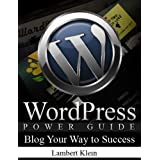 WordPress Power Guide - Using WordPress to Blog Your Way to Success - Blogging Guide ~ Lambert Klein