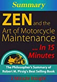 Zen and The Art of Motorcycle Maintenance...In 15 Minutes - The Philosopher's Summary of Robert M. Pirsig's Best Selling Book