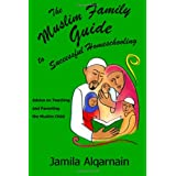 The Muslim Family Guide to Successful Homeschooling: Advice on Teaching and Parenting the Muslim Child