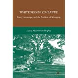 Whiteness in Zimbabwe: Race, Landscape, and the Problem of Belongingby David McDermott Hughes