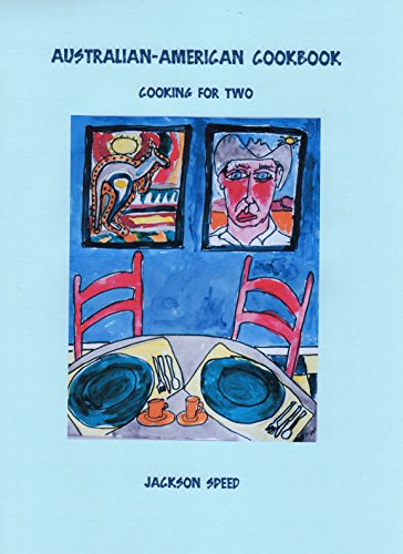 Australian-American Cookbook: Cooking for Two by Jackson Speed