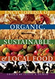 Encyclopedia of Organic, Sustainable, and Local Food
