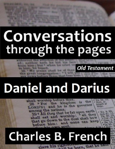 Charles B. French - Daniel and Darius (Conversations Through the Pages - Old Testament)