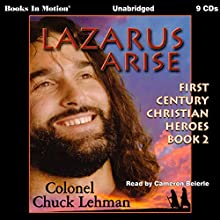 Lazarus Arise: First Century Christian Heroes, Book 2 Audiobook by Chuck Lehman Narrated by Cameron Beierle