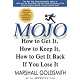 Mojo: How to Get It, How to Keep It, How to Get It Back If You Lose It ~ Marshall Goldsmith