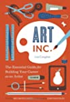 Art, Inc.: The Essential Guide for Bu...