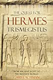 The Quest for Hermes Trismegistus: From Ancient Egypt to the Modern World